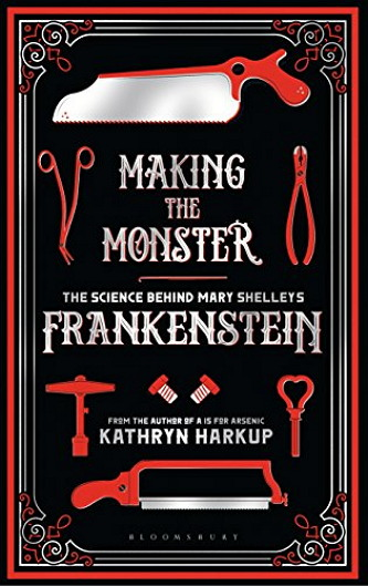 [괴물 만들기: 메리 셸리의 프랑켄슈타인의 과학] (Making the Monster: The Science behind Mary Shelley's Frankenstein; 캐스린 하쿱 지음 / 블룸스버리 시그마 펴냄 / 304페이지 / 2018년 2월 출간)