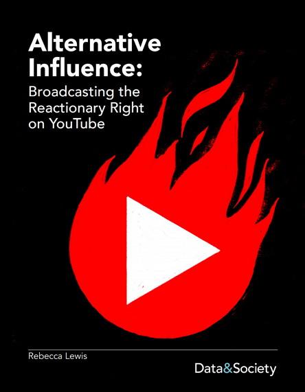 """Alternative Influence: Broadcasting the Reactionary Right on YouTube https://datasociety.net/wp-content/uploads/2018/09/DS_Alternative_Influence.pdf"